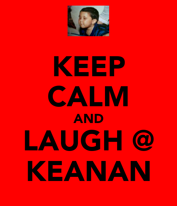 KEEP CALM AND LAUGH @ KEANAN