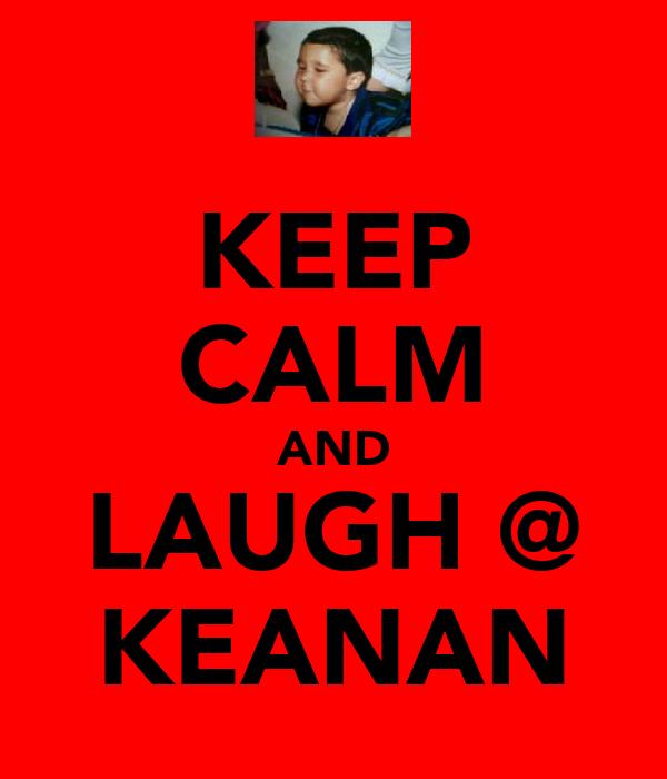 KEEP CALM AND LAUGH @ KEANAN