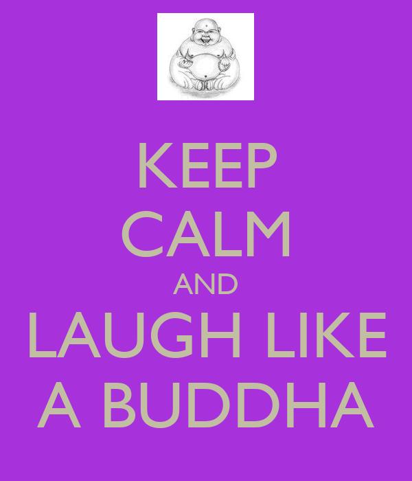 KEEP CALM AND LAUGH LIKE A BUDDHA