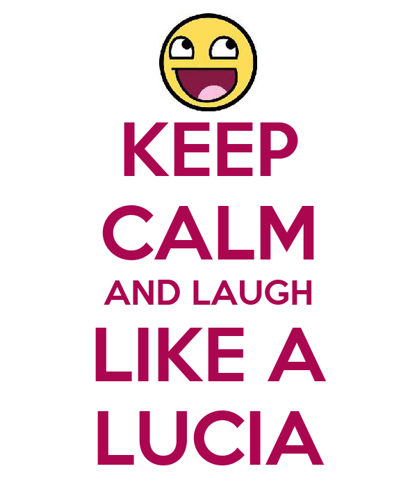 KEEP CALM AND LAUGH LIKE A LUCIA