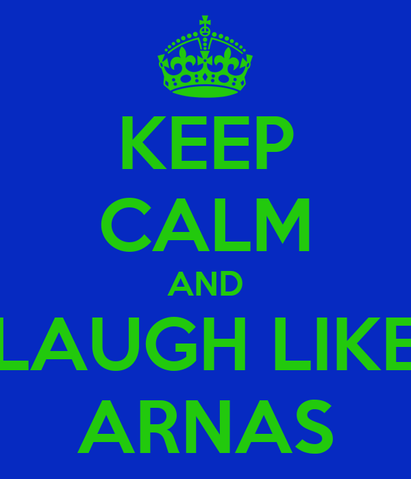 KEEP CALM AND LAUGH LIKE ARNAS