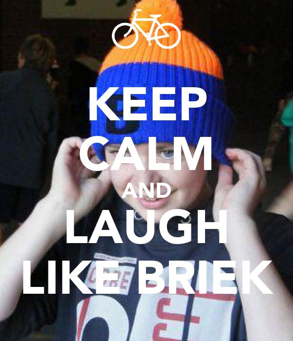 KEEP CALM AND LAUGH LIKE BRIEK