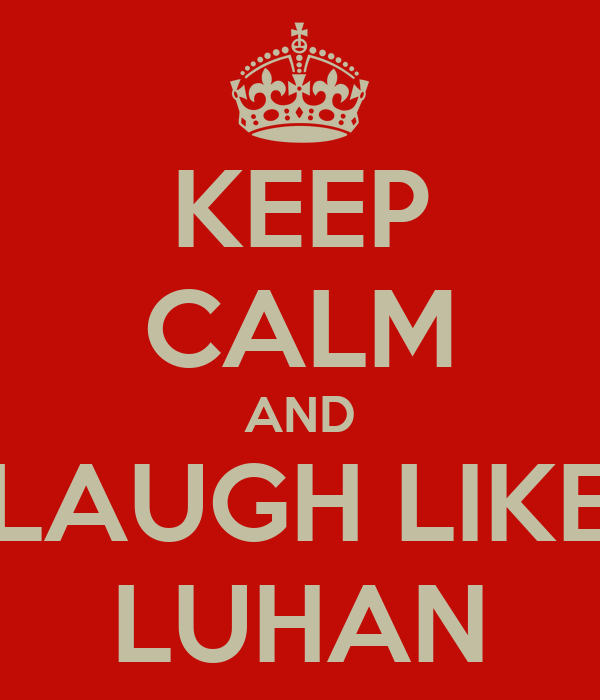 KEEP CALM AND LAUGH LIKE LUHAN