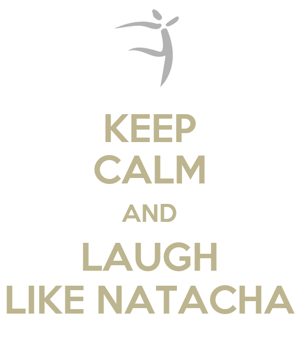 KEEP CALM AND LAUGH LIKE NATACHA