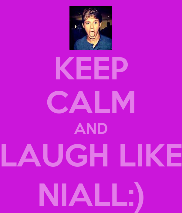 KEEP CALM AND LAUGH LIKE NIALL:)