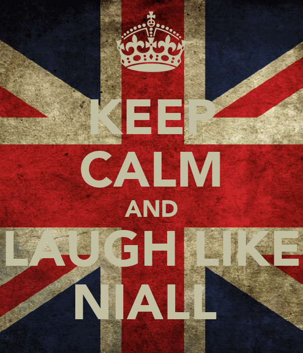 KEEP CALM AND LAUGH LIKE NIALL♥