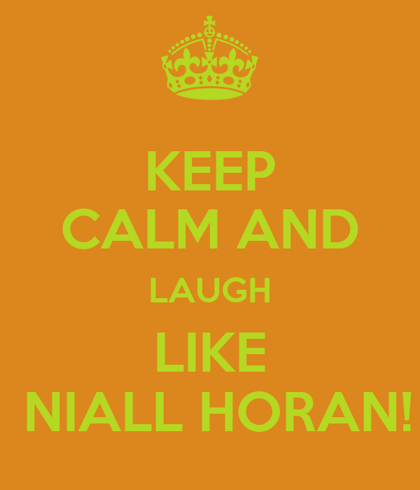 KEEP CALM AND LAUGH LIKE  NIALL HORAN!