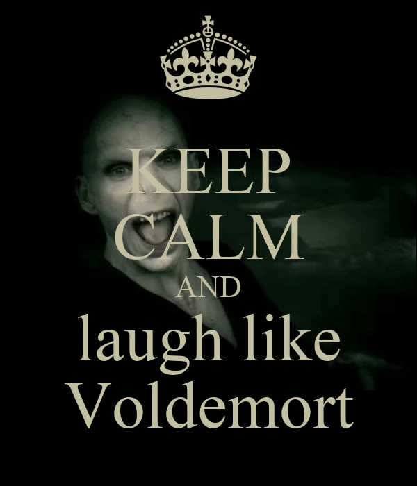 KEEP CALM AND laugh like Voldemort