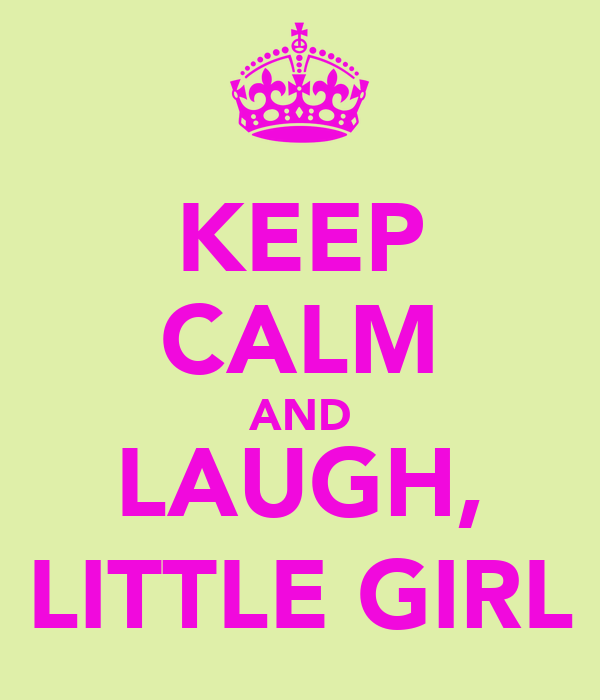 KEEP CALM AND LAUGH, LITTLE GIRL