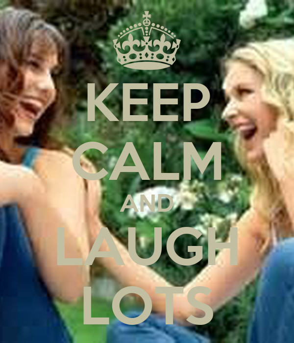 KEEP CALM AND LAUGH LOTS