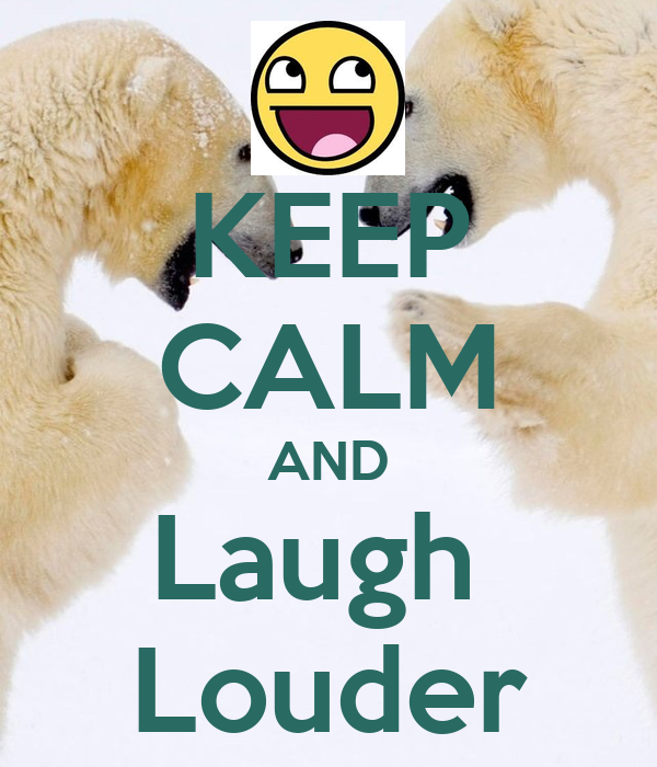 KEEP CALM AND Laugh  Louder