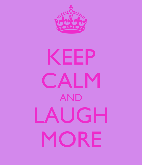 KEEP CALM AND LAUGH MORE