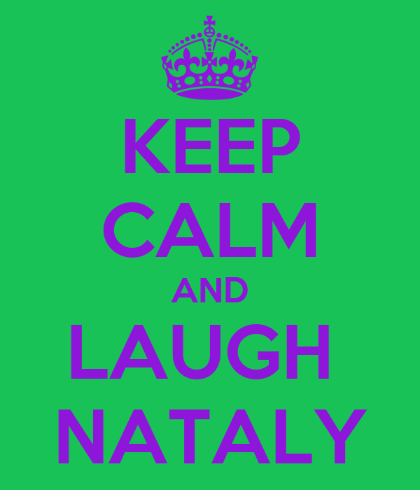 KEEP CALM AND LAUGH  NATALY