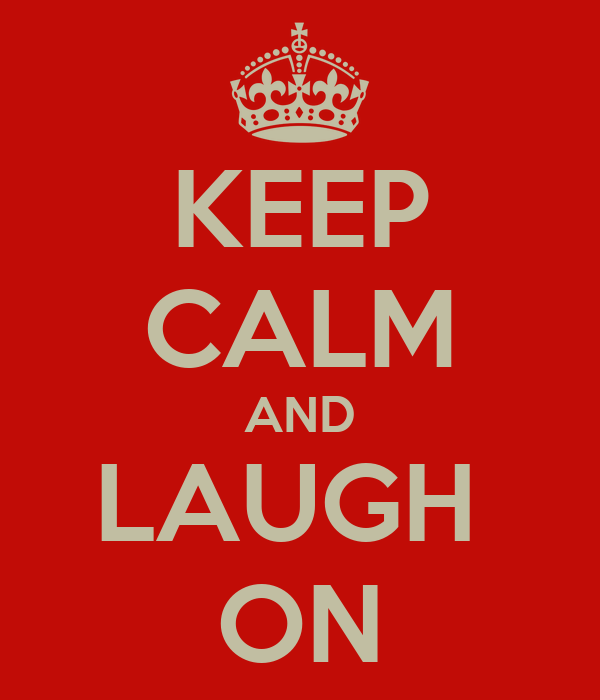 KEEP CALM AND LAUGH  ON