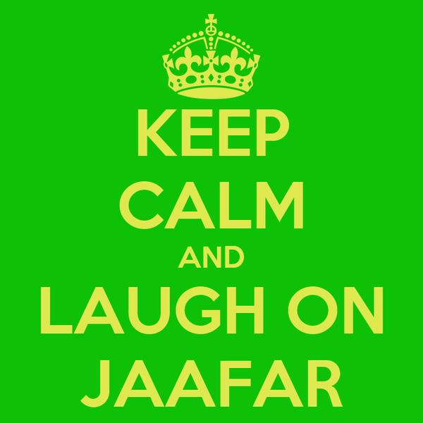 KEEP CALM AND LAUGH ON JAAFAR