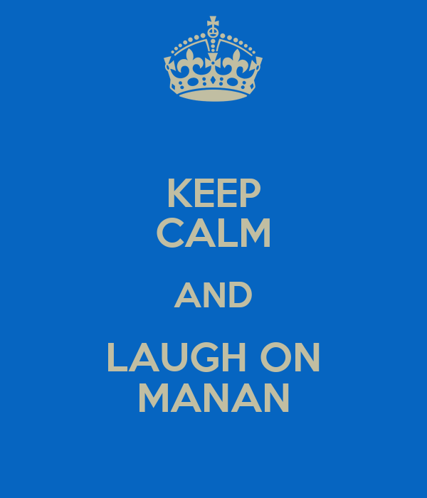 KEEP CALM AND LAUGH ON MANAN