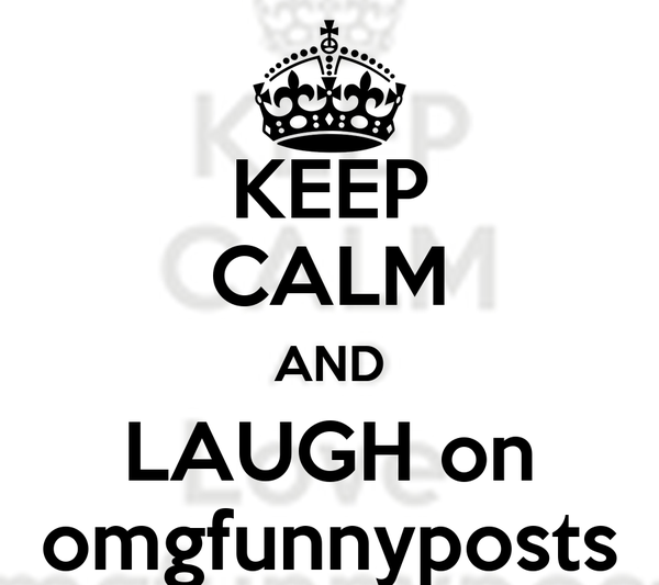 KEEP CALM AND  LAUGH on  omgfunnyposts