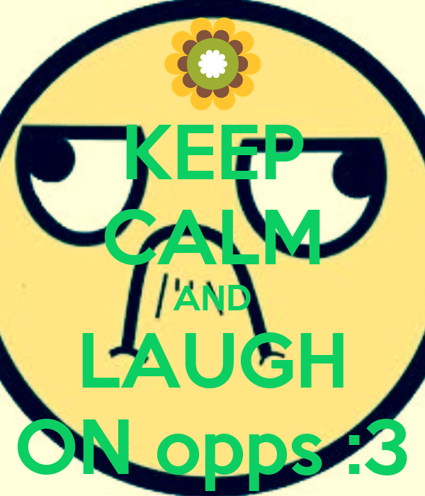 KEEP CALM AND LAUGH ON opps :3