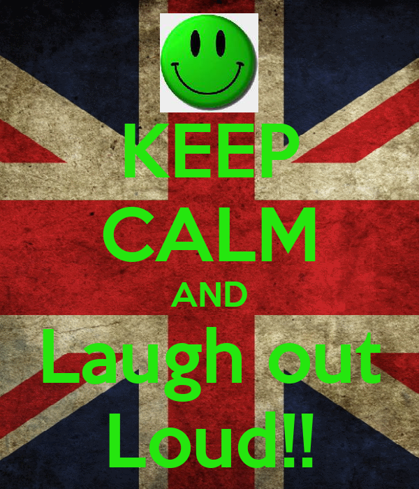 KEEP CALM AND Laugh out Loud!!