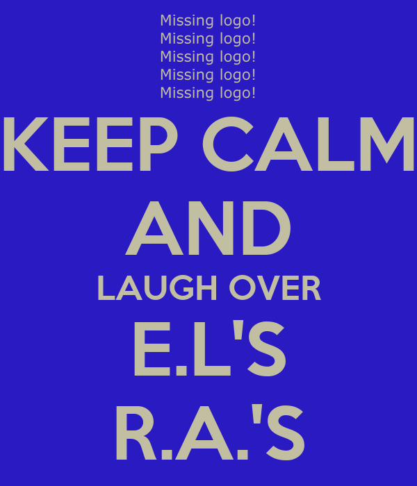 KEEP CALM AND LAUGH OVER E.L'S R.A.'S