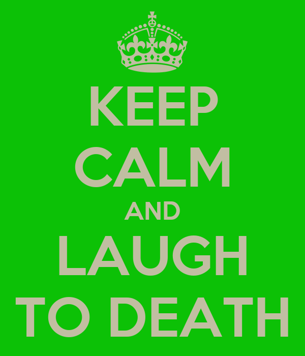 KEEP CALM AND LAUGH TO DEATH
