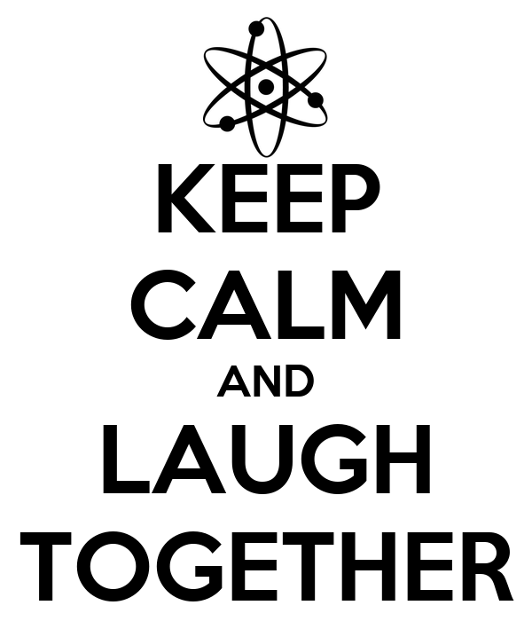 KEEP CALM AND LAUGH TOGETHER