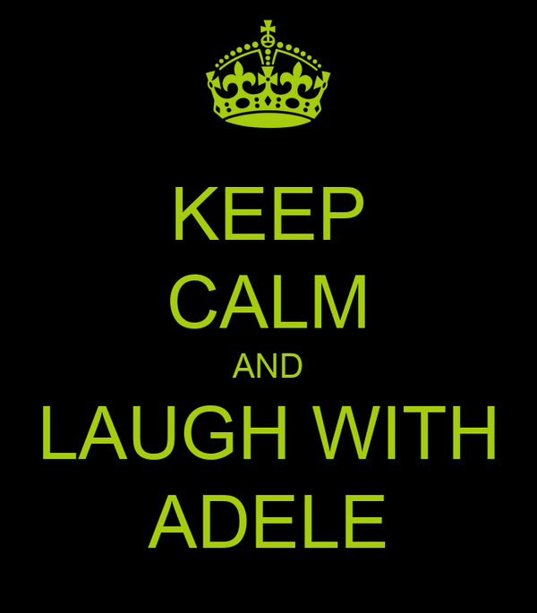 KEEP CALM AND LAUGH WITH ADELE