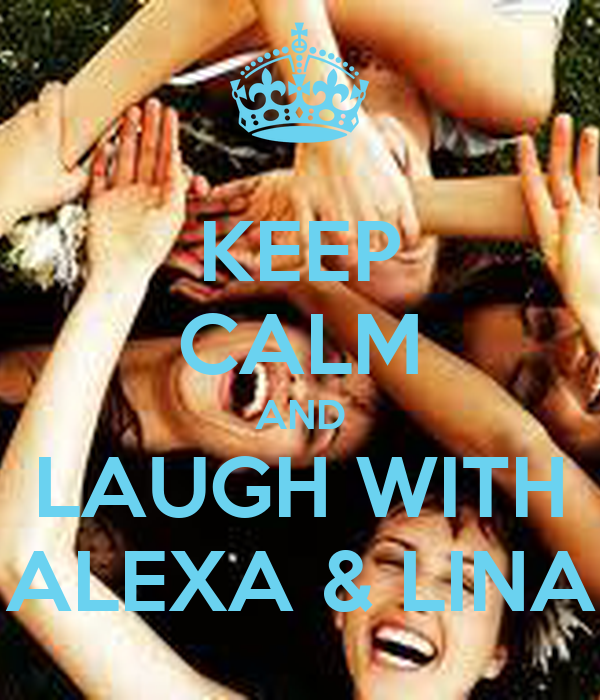 KEEP CALM AND LAUGH WITH ALEXA & LINA