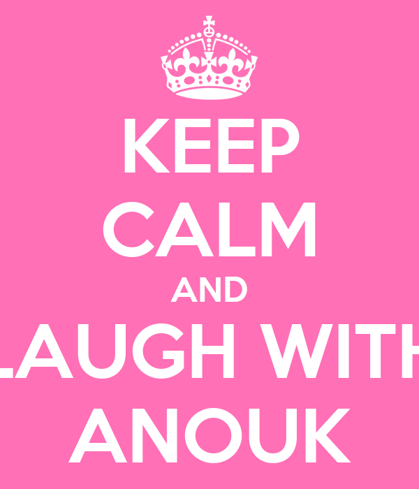 KEEP CALM AND LAUGH WITH ANOUK
