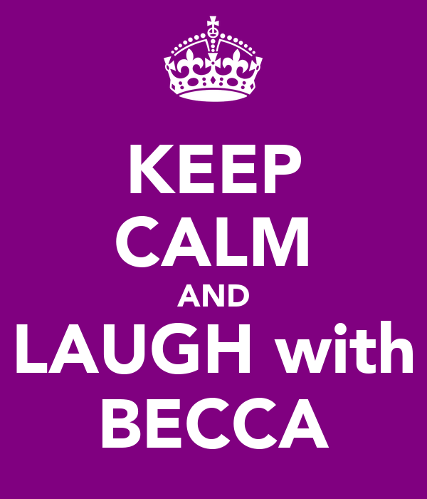 KEEP CALM AND LAUGH with BECCA