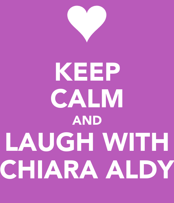 KEEP CALM AND LAUGH WITH CHIARA ALDY