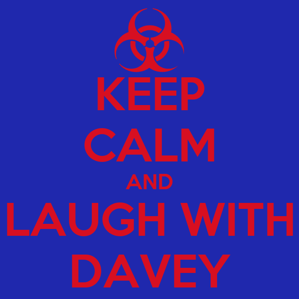 KEEP CALM AND LAUGH WITH DAVEY