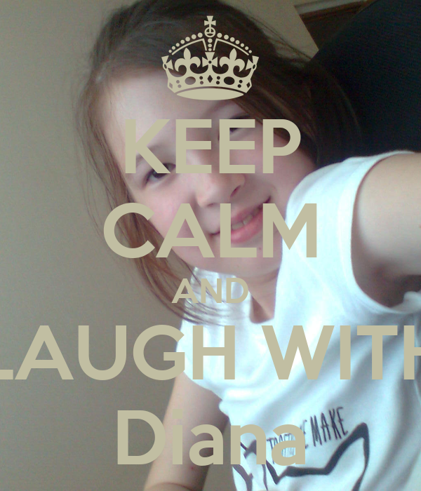 KEEP CALM AND LAUGH WITH Diana