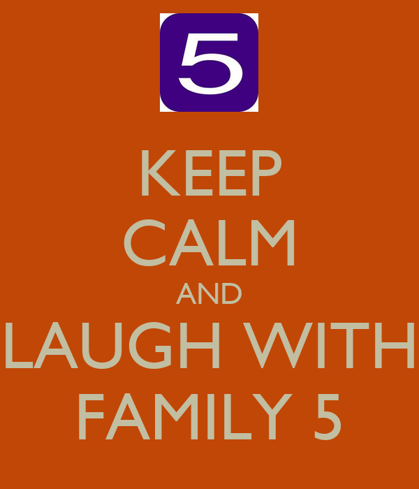 KEEP CALM AND LAUGH WITH FAMILY 5