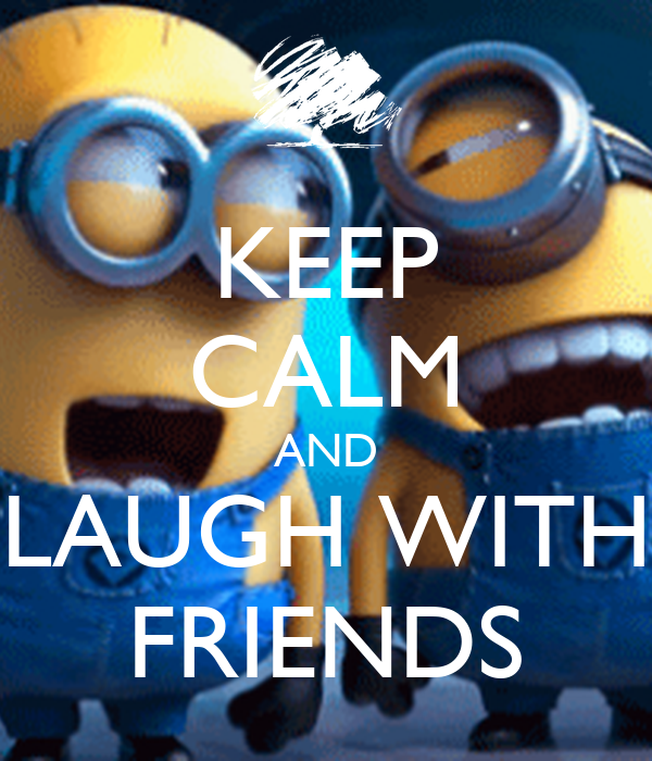 KEEP CALM AND LAUGH WITH FRIENDS