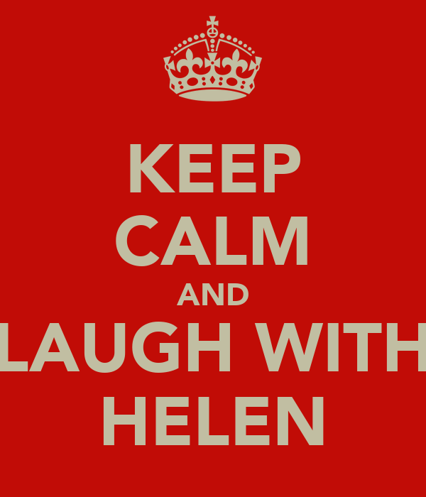 KEEP CALM AND LAUGH WITH HELEN