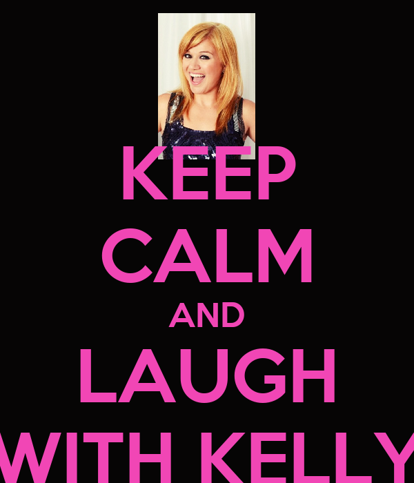KEEP CALM AND LAUGH WITH KELLY