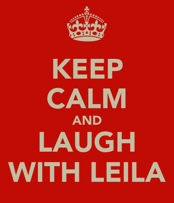 KEEP CALM AND LAUGH WITH LEILA