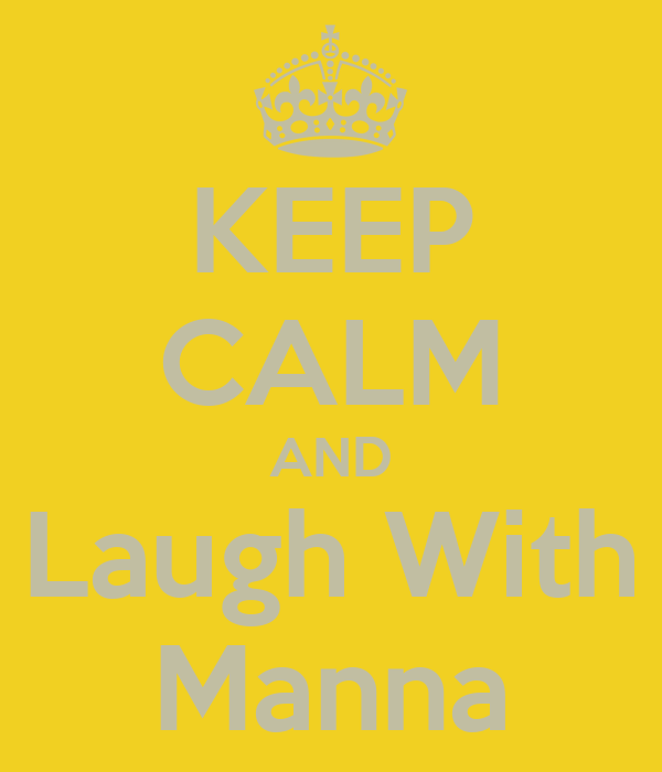 KEEP CALM AND Laugh With Manna