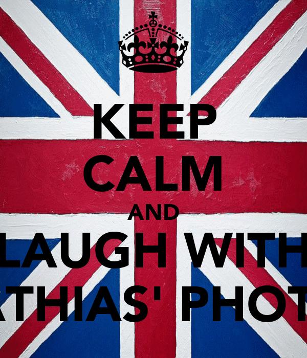 KEEP CALM AND LAUGH WITH MATHIAS' PHOTOS