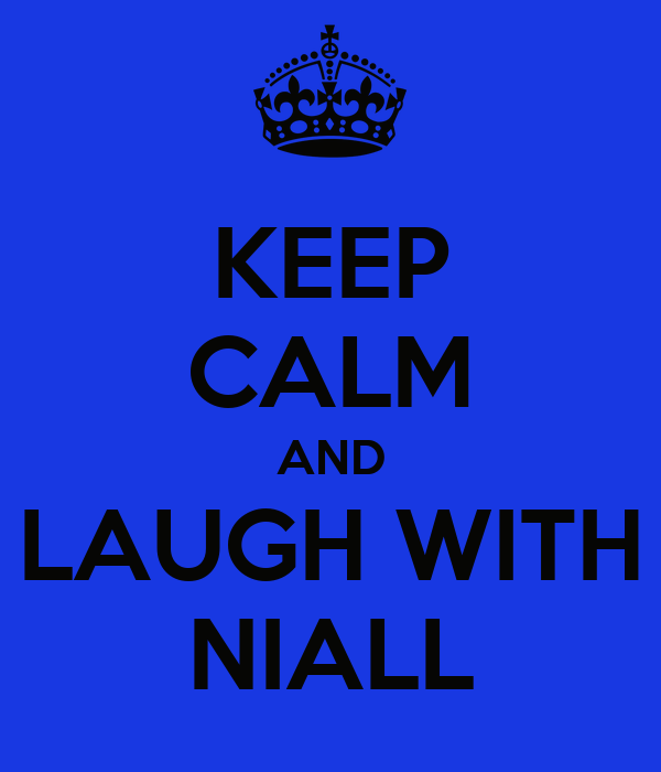 KEEP CALM AND LAUGH WITH NIALL