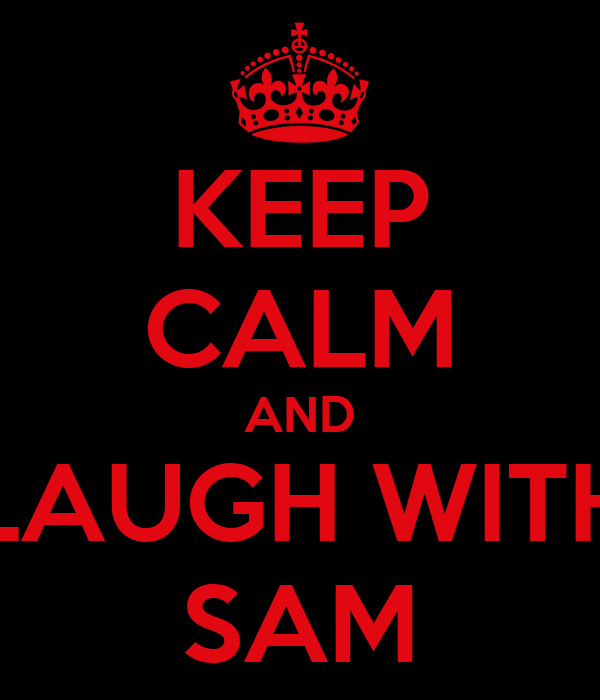 KEEP CALM AND LAUGH WITH SAM