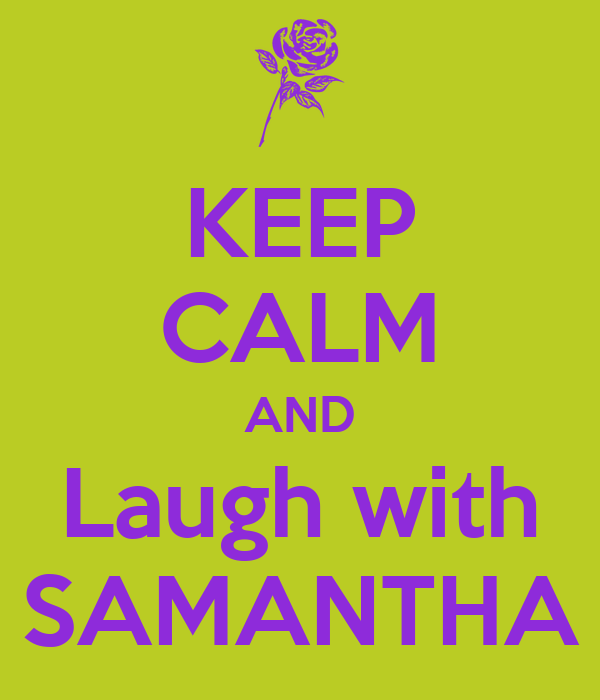 KEEP CALM AND Laugh with SAMANTHA
