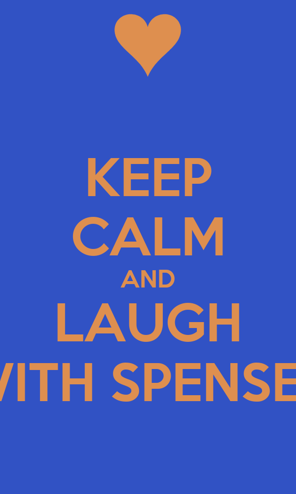 KEEP CALM AND LAUGH WITH SPENSER