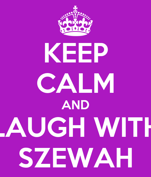 KEEP CALM AND LAUGH WITH SZEWAH