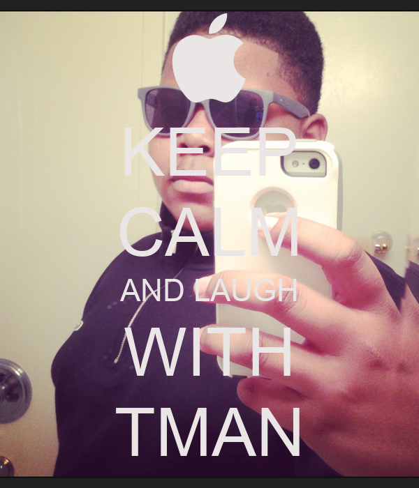 KEEP CALM AND LAUGH WITH TMAN