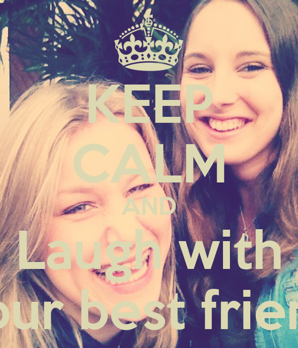KEEP CALM AND Laugh with your best friend