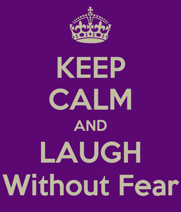 KEEP CALM AND LAUGH Without Fear