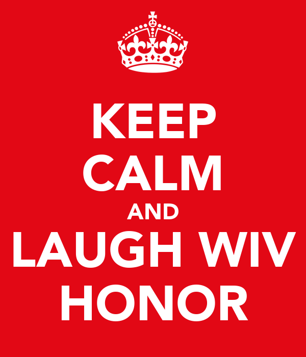KEEP CALM AND LAUGH WIV HONOR