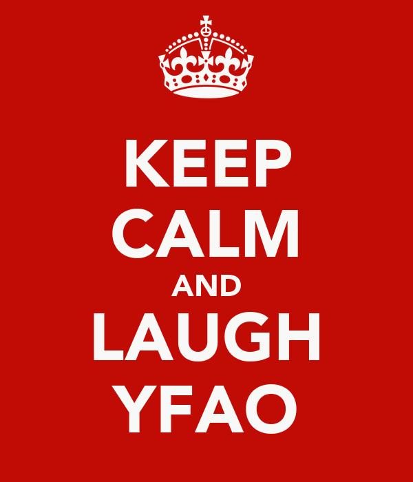 KEEP CALM AND LAUGH YFAO